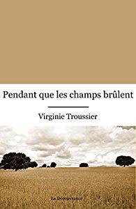 Pendant que les champs brulent Virginie Troussier